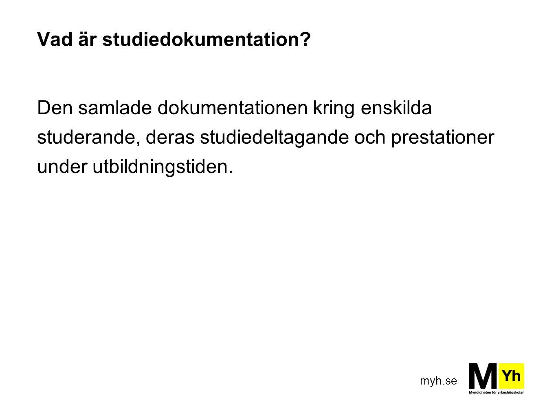myh.se Vad är studiedokumentation? Den samlade dokumentationen kring enskilda studerande, deras studiedeltagande och prestationer under utbildningstid