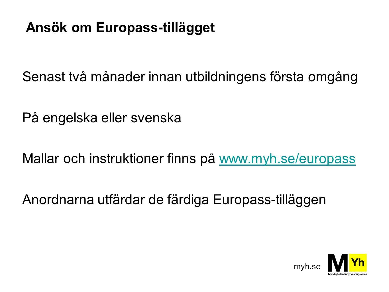 myh.se Ansök om Europass-tillägget Senast två månader innan utbildningens första omgång På engelska eller svenska Mallar och instruktioner finns på ww