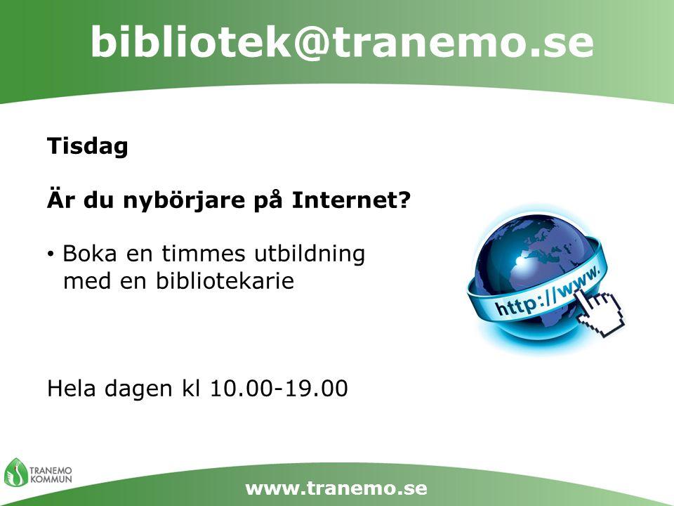 bibliotek@tranemo.se www.tranemo.se Tisdag Är du nybörjare på Internet? Boka en timmes utbildning med en bibliotekarie Hela dagen kl 10.00-19.00