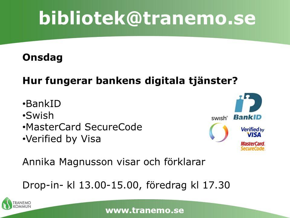 bibliotek@tranemo.se www.tranemo.se Onsdag Hur fungerar bankens digitala tjänster? BankID Swish MasterCard SecureCode Verified by Visa Annika Magnusso