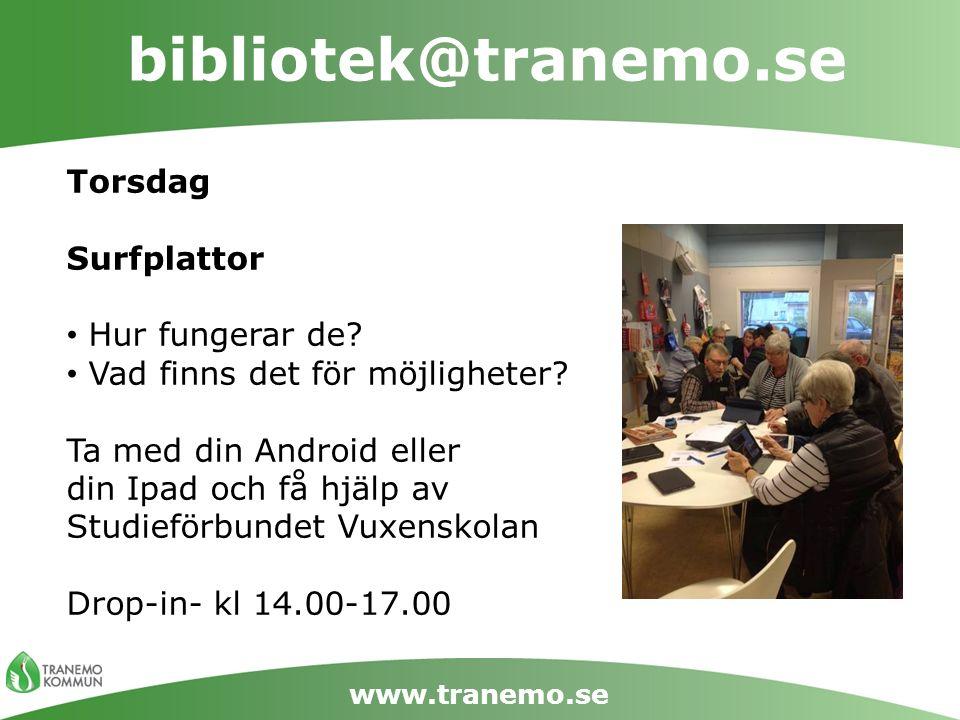 bibliotek@tranemo.se www.tranemo.se Torsdag Surfplattor Hur fungerar de? Vad finns det för möjligheter? Ta med din Android eller din Ipad och få hjälp