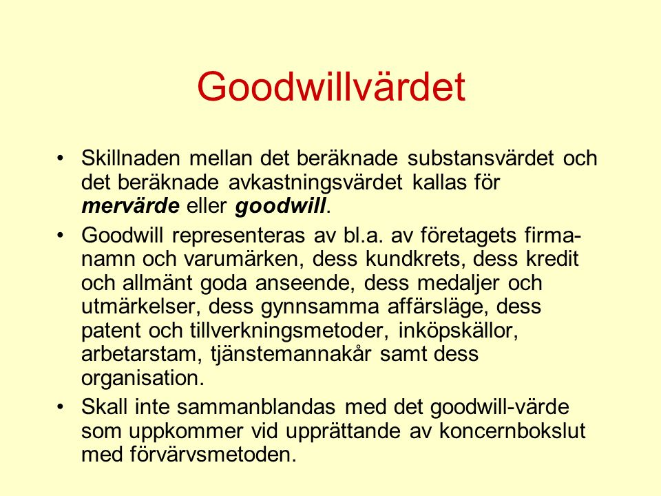 Goodwillvärdet Skillnaden mellan det beräknade substansvärdet och det beräknade avkastningsvärdet kallas för mervärde eller goodwill.