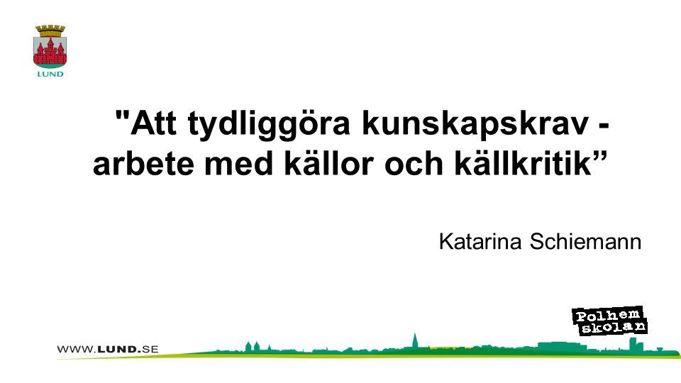 Att tydliggöra kunskapskrav - arbete med källor och källkritik Katarina Schiemann