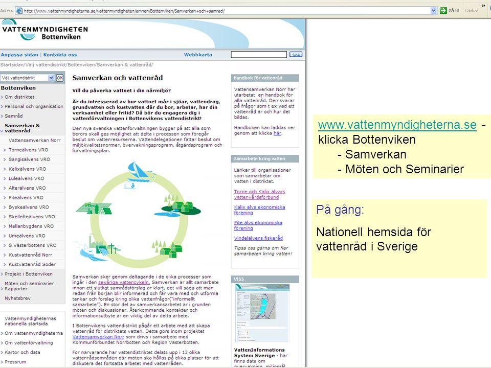 www.vattenmyndigheterna.sewww.vattenmyndigheterna.se - klicka Bottenviken - Samverkan - Möten och Seminarier På gång: Nationell hemsida för vattenråd i Sverige