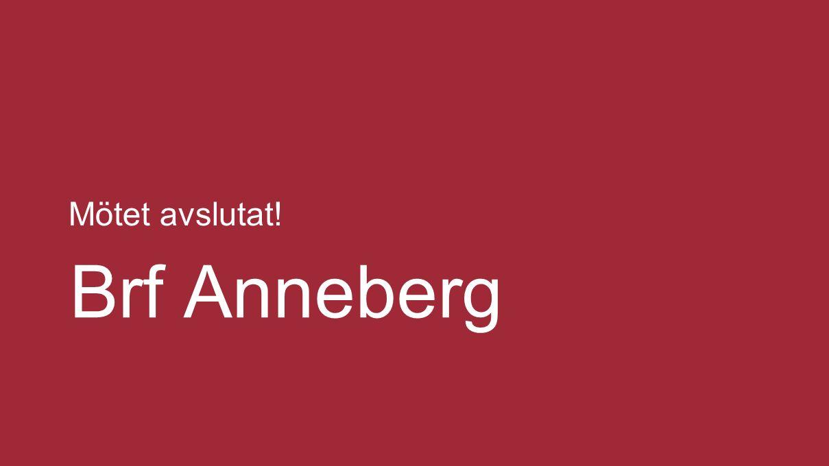 Mötet avslutat! Brf Anneberg