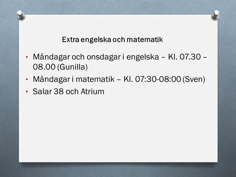 Måndagar och onsdagar i engelska – Kl. 07.30 – 08.00 (Gunilla) Måndagar i matematik – Kl. 07:30-08:00 (Sven) Salar 38 och Atrium Extra engelska och ma