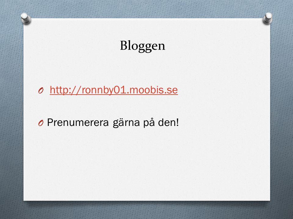 Bloggen O http://ronnby01.moobis.sehttp://ronnby01.moobis.se O Prenumerera gärna på den!