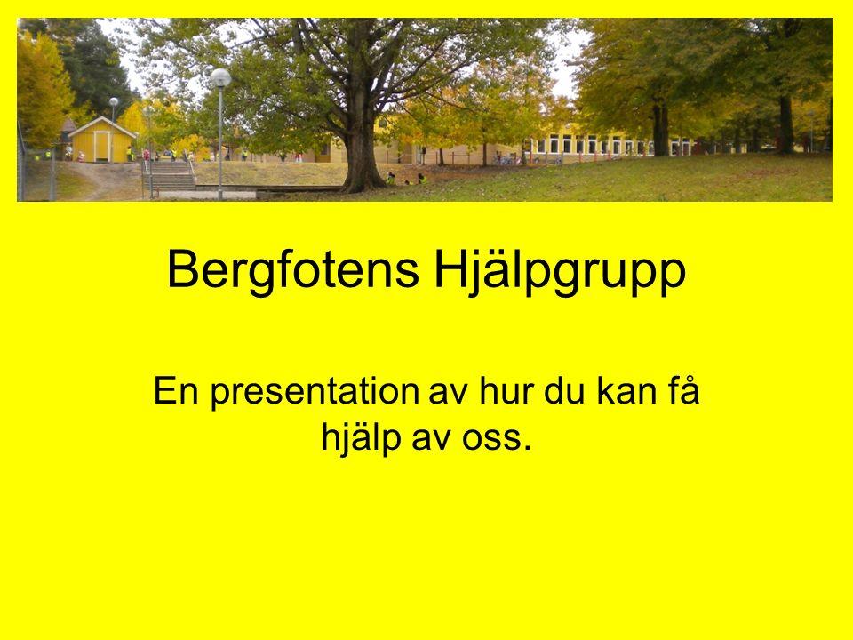 Bergfotens Hjälpgrupp En presentation av hur du kan få hjälp av oss.