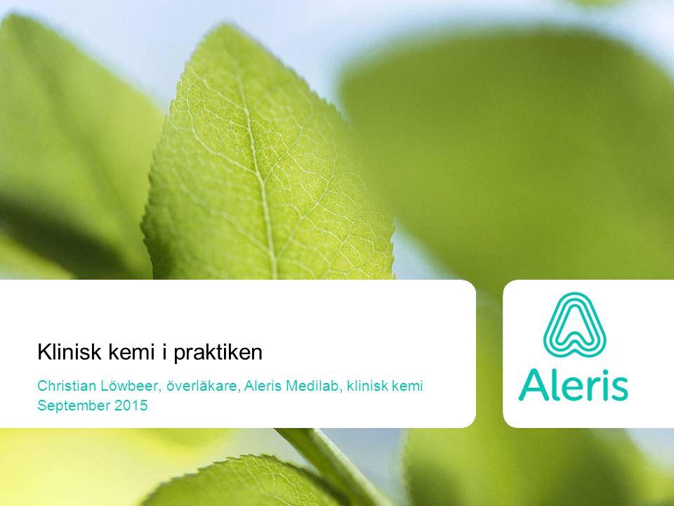 Klinisk kemi i praktiken Christian Löwbeer, överläkare, Aleris Medilab, klinisk kemi September 2015