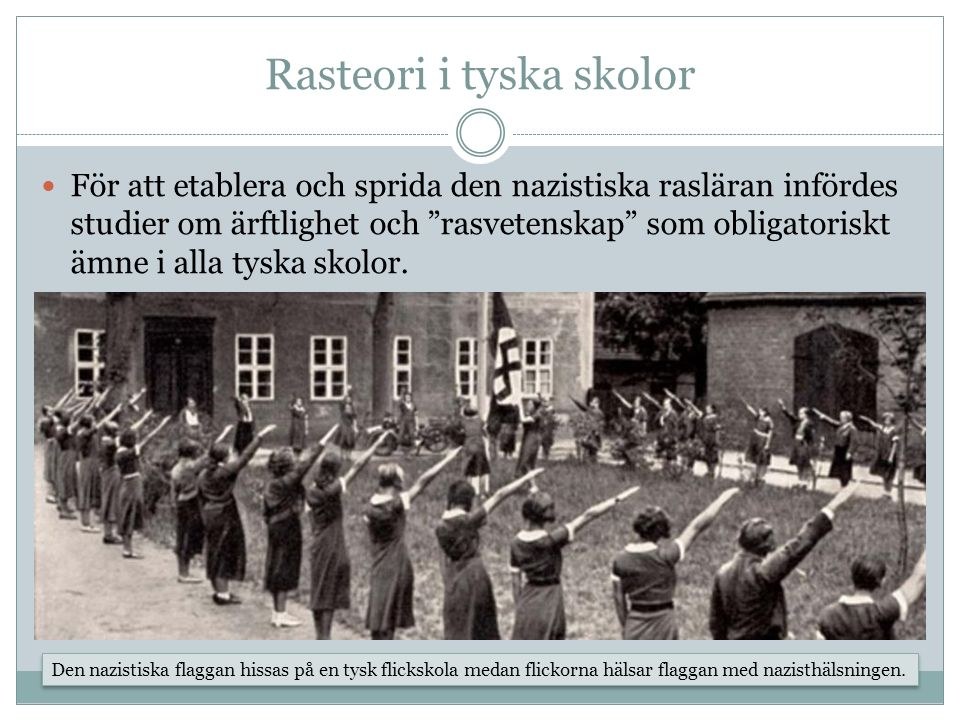 """Rasteori i tyska skolor För att etablera och sprida den nazistiska rasläran infördes studier om ärftlighet och """"rasvetenskap"""" som obligatoriskt ämne i"""