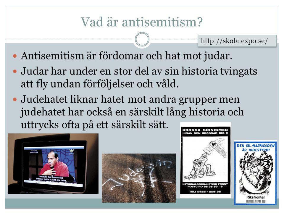 Vad är antisemitism? Antisemitism är fördomar och hat mot judar. Judar har under en stor del av sin historia tvingats att fly undan förföljelser och v