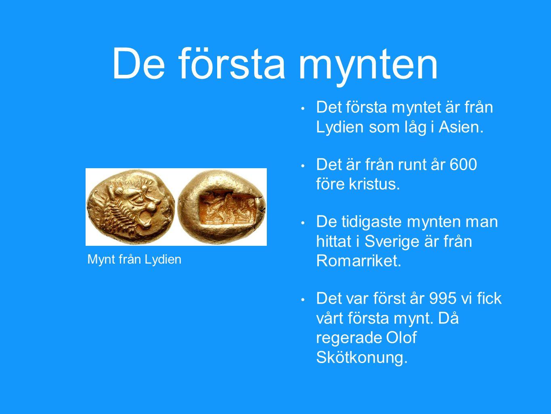 De första mynten Det första myntet är från Lydien som låg i Asien. Det är från runt år 600 före kristus. De tidigaste mynten man hittat i Sverige är f