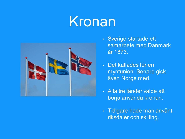 Kronan Sverige startade ett samarbete med Danmark år 1873. Det kallades för en myntunion. Senare gick även Norge med. Alla tre länder valde att börja