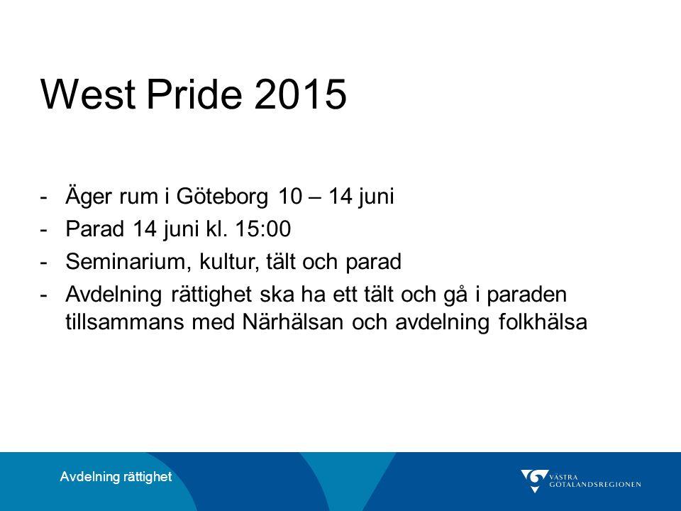 West Pride 2015 -Äger rum i Göteborg 10 – 14 juni -Parad 14 juni kl. 15:00 -Seminarium, kultur, tält och parad -Avdelning rättighet ska ha ett tält oc