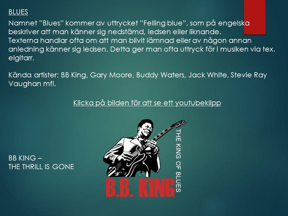 """BLUES BB KING – THE THRILL IS GONE Namnet """"Blues"""" kommer av uttrycket """"Felling blue"""", som på engelska beskriver att man känner sig nedstämd, ledsen el"""