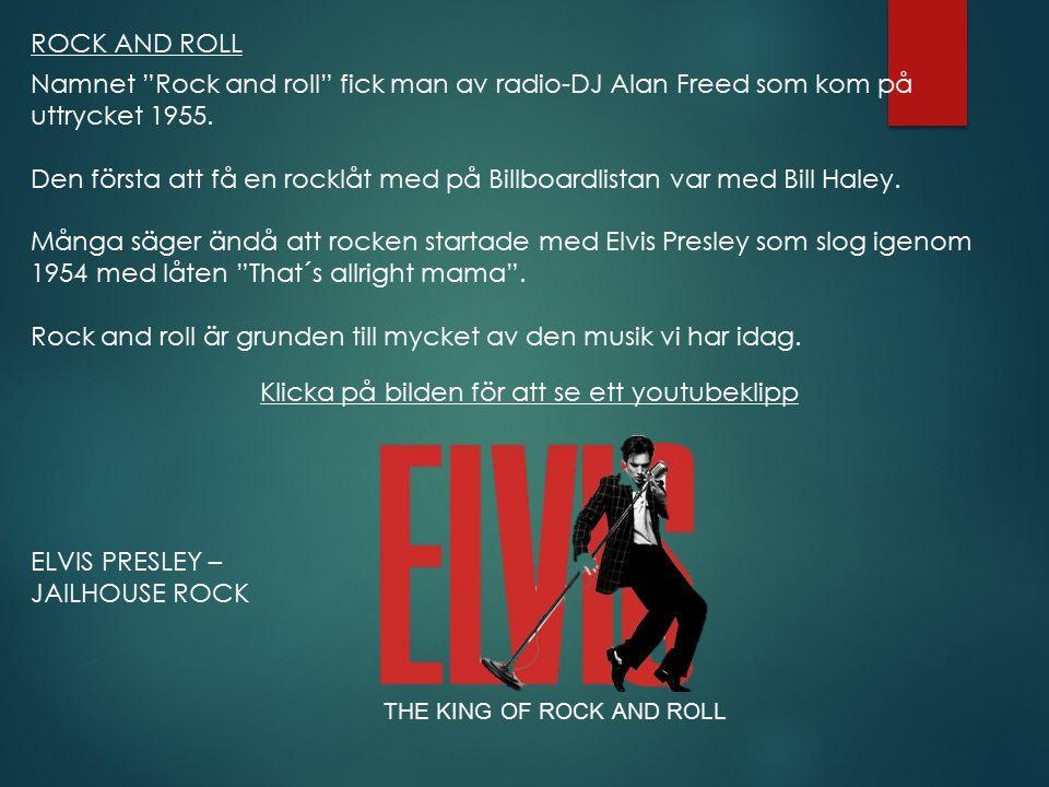 """ROCK AND ROLL ELVIS PRESLEY – JAILHOUSE ROCK Namnet """"Rock and roll"""" fick man av radio-DJ Alan Freed som kom på uttrycket 1955. Den första att få en ro"""