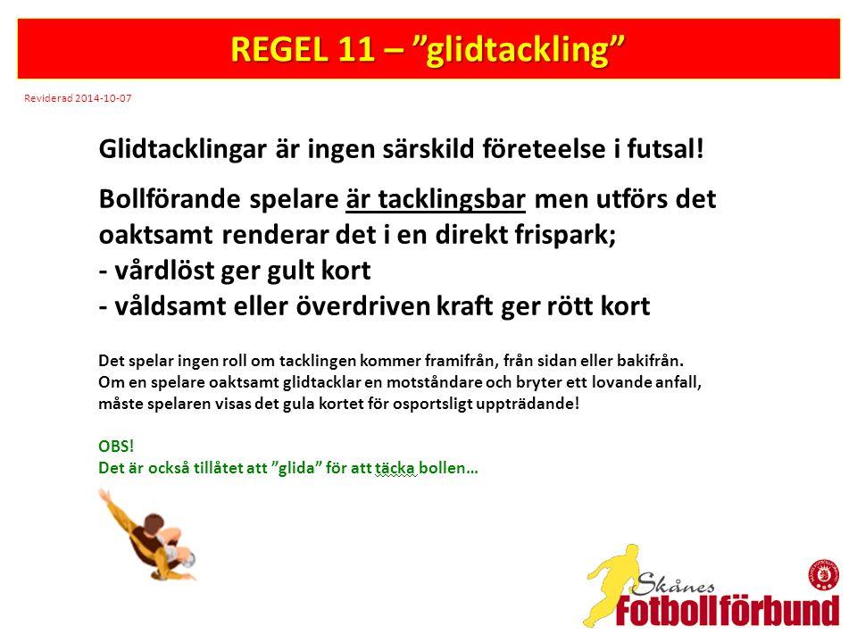 """REGEL 11 – """"glidtackling"""" Glidtacklingar är ingen särskild företeelse i futsal! Bollförande spelare är tacklingsbar men utförs det oaktsamt renderar d"""