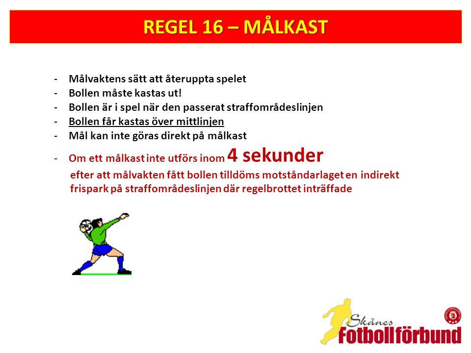 REGEL 16 – MÅLKAST -Målvaktens sätt att återuppta spelet -Bollen måste kastas ut! -Bollen är i spel när den passerat straffområdeslinjen -Bollen får k