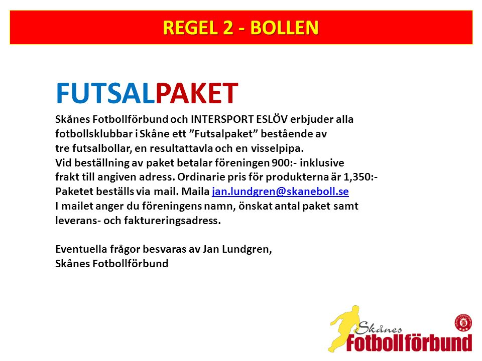 REGEL 2 - BOLLEN FUTSALPAKET Skånes Fotbollförbund och INTERSPORT ESLÖV erbjuder alla fotbollsklubbar i Skåne ett Futsalpaket bestående av tre futsalbollar, en resultattavla och en visselpipa.