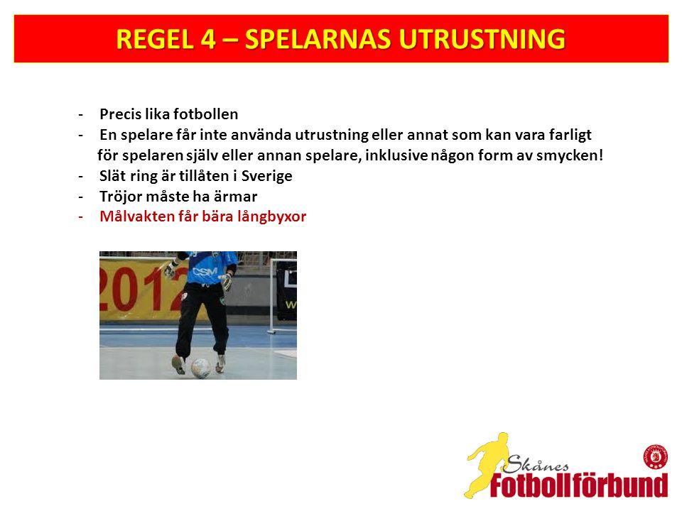 REGEL 4 – SPELARNAS UTRUSTNING -Precis lika fotbollen -En spelare får inte använda utrustning eller annat som kan vara farligt för spelaren själv eller annan spelare, inklusive någon form av smycken.