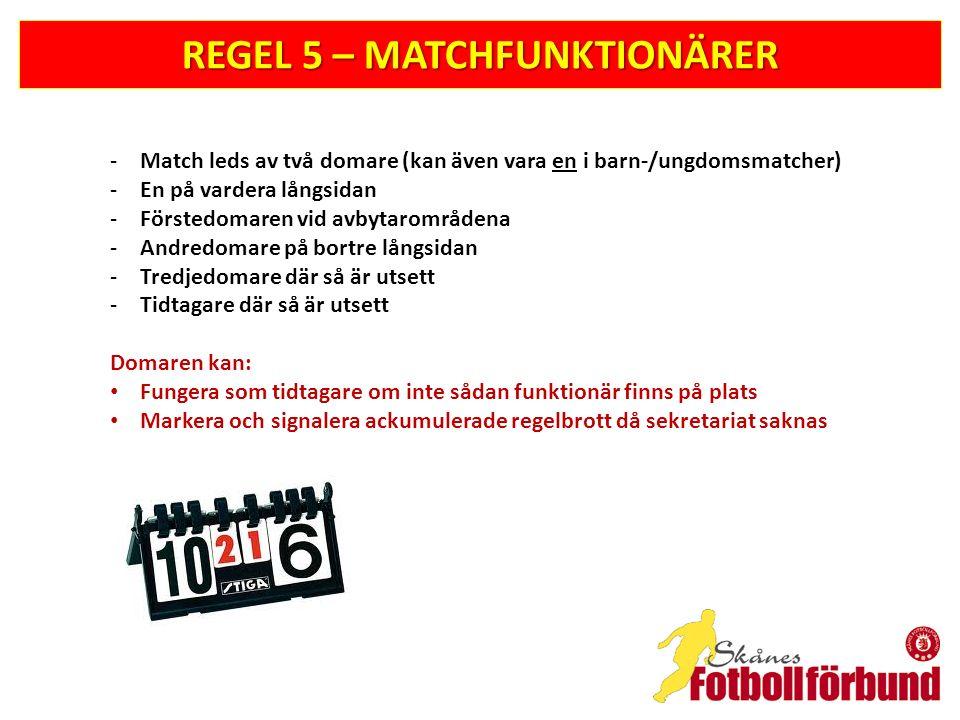 REGEL 5 – MATCHFUNKTIONÄRER -Match leds av två domare (kan även vara en i barn-/ungdomsmatcher) -En på vardera långsidan -Förstedomaren vid avbytaromr