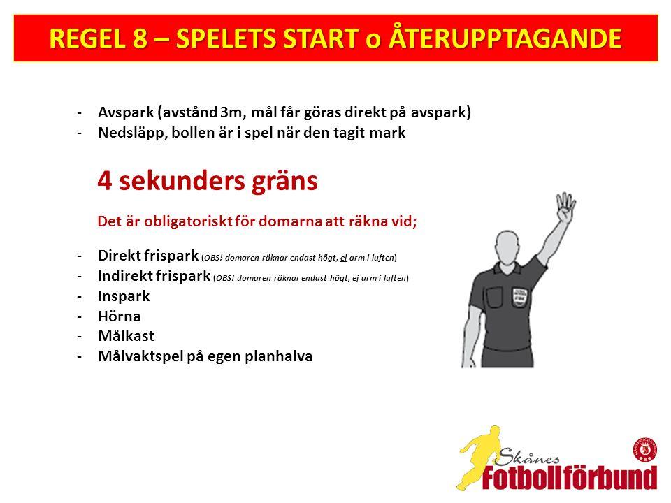 REGEL 8 – SPELETS START o ÅTERUPPTAGANDE -Avspark (avstånd 3m, mål får göras direkt på avspark) -Nedsläpp, bollen är i spel när den tagit mark 4 sekun