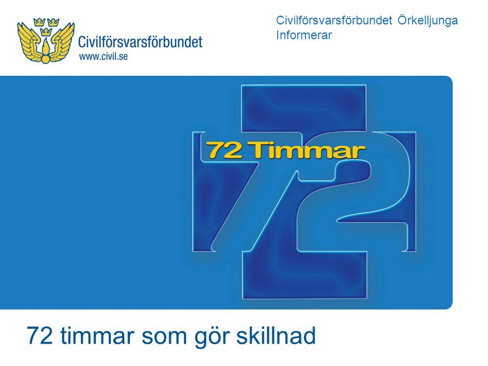 72 timmar som gör skillnad Civilförsvarsförbundet Örkelljunga Informerar