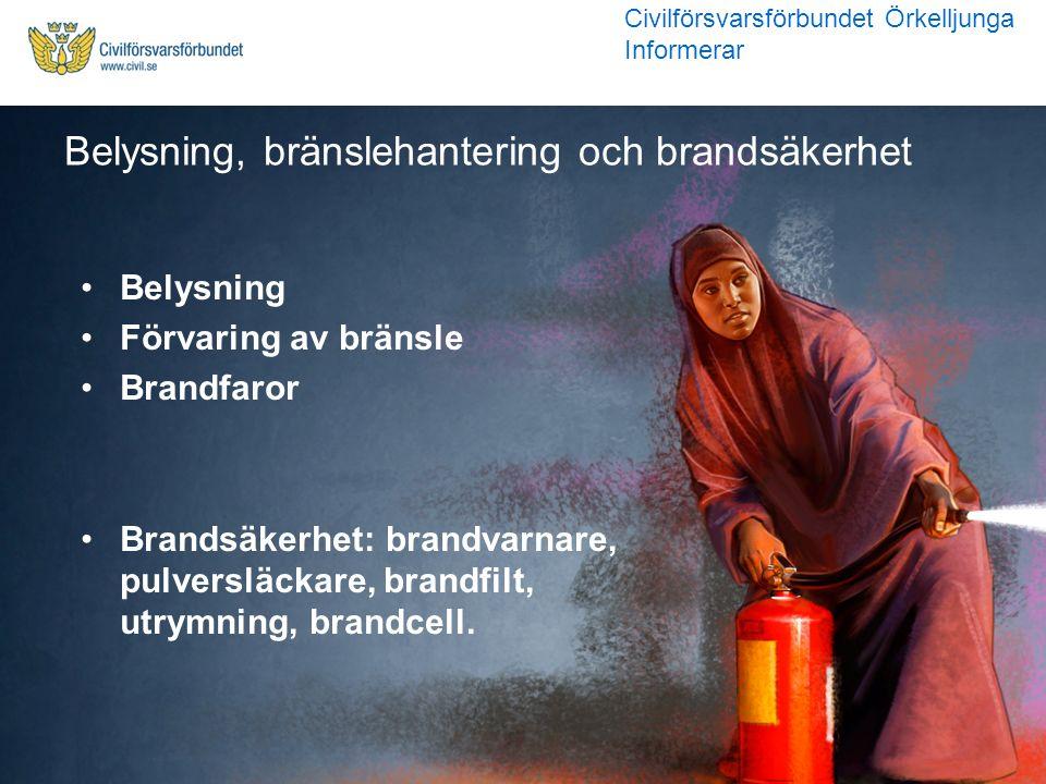 Belysning Förvaring av bränsle Brandfaror Brandsäkerhet: brandvarnare, pulversläckare, brandfilt, utrymning, brandcell. Belysning, bränslehantering oc