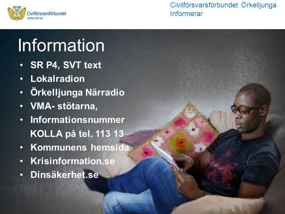 SR P4, SVT text Lokalradion Örkelljunga Närradio VMA- stötarna, Informationsnummer KOLLA på tel. 113 13 Kommunens hemsida Krisinformation.se Dinsäkerh