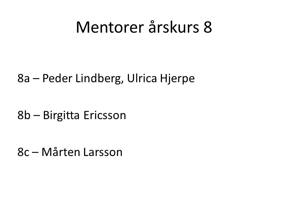 Mentorer årskurs 8 8a – Peder Lindberg, Ulrica Hjerpe 8b – Birgitta Ericsson 8c – Mårten Larsson