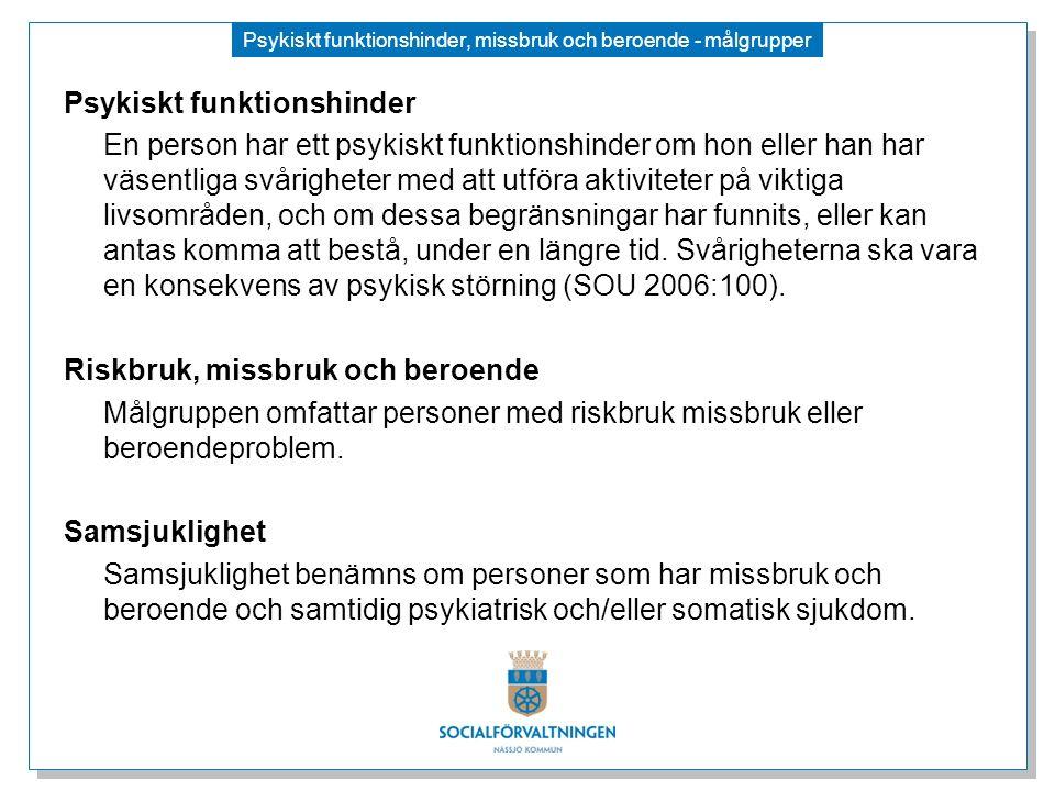 Psykiskt funktionshinder, missbruk och beroende - målgrupper Psykiskt funktionshinder En person har ett psykiskt funktionshinder om hon eller han har
