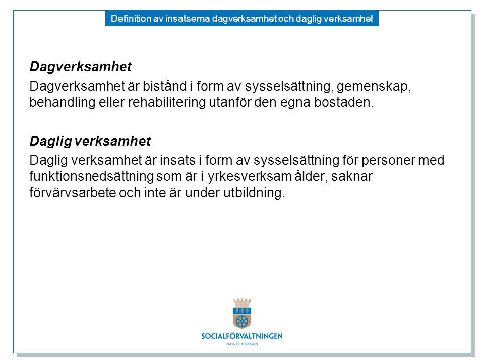 Definition av insatserna dagverksamhet och daglig verksamhet Dagverksamhet Dagverksamhet är bistånd i form av sysselsättning, gemenskap, behandling el