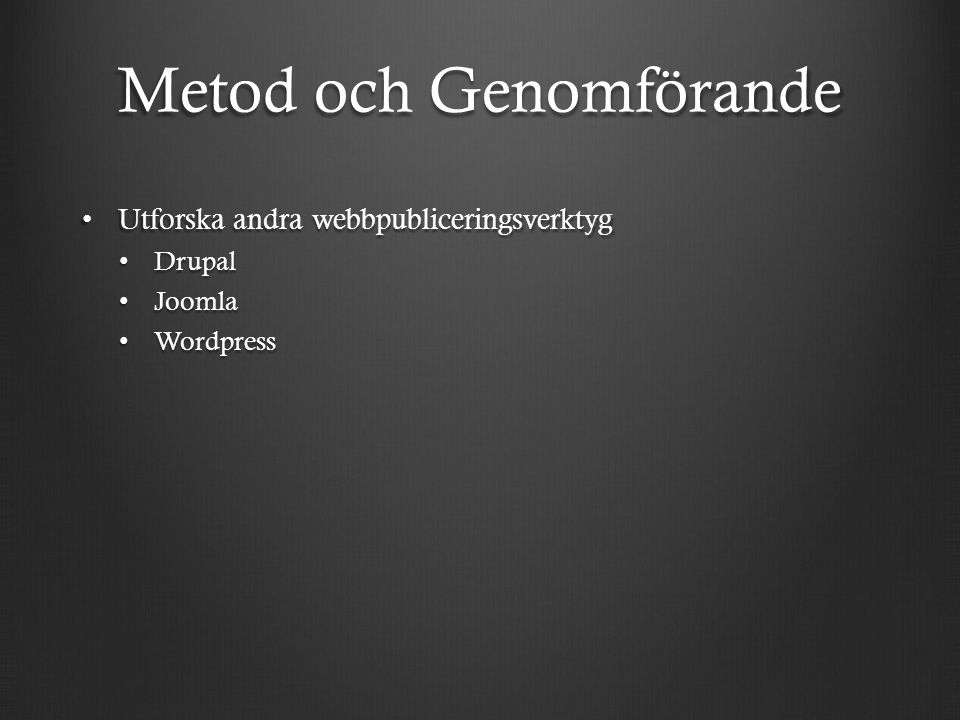 Metod och Genomförande Utforska andra webbpubliceringsverktyg Utforska andra webbpubliceringsverktyg Drupal Drupal Joomla Joomla Wordpress Wordpress