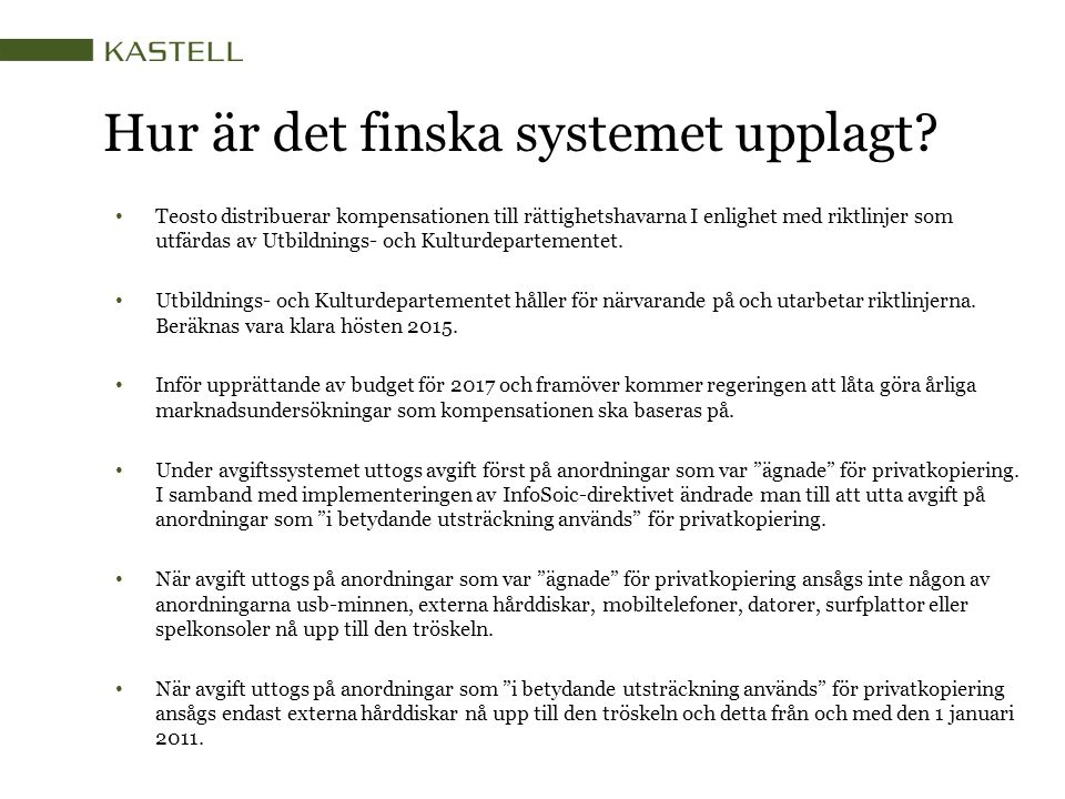 Hur är det finska systemet upplagt? Teosto distribuerar kompensationen till rättighetshavarna I enlighet med riktlinjer som utfärdas av Utbildnings- o