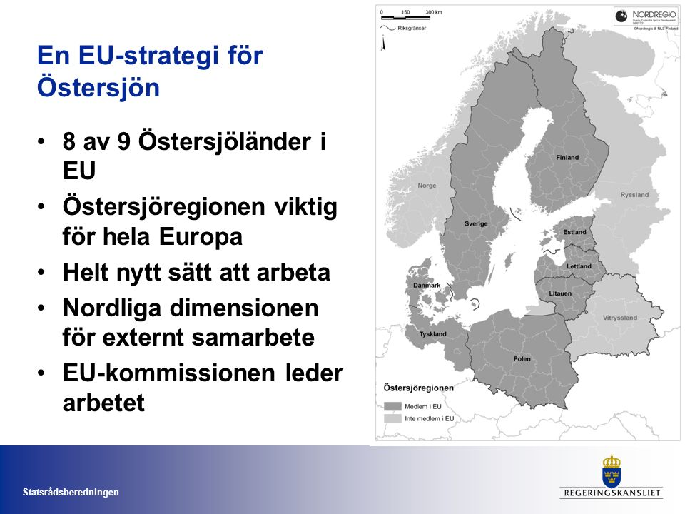 Statsrådsberedningen En EU-strategi för Östersjön 8 av 9 Östersjöländer i EU Östersjöregionen viktig för hela Europa Helt nytt sätt att arbeta Nordliga dimensionen för externt samarbete EU-kommissionen leder arbetet