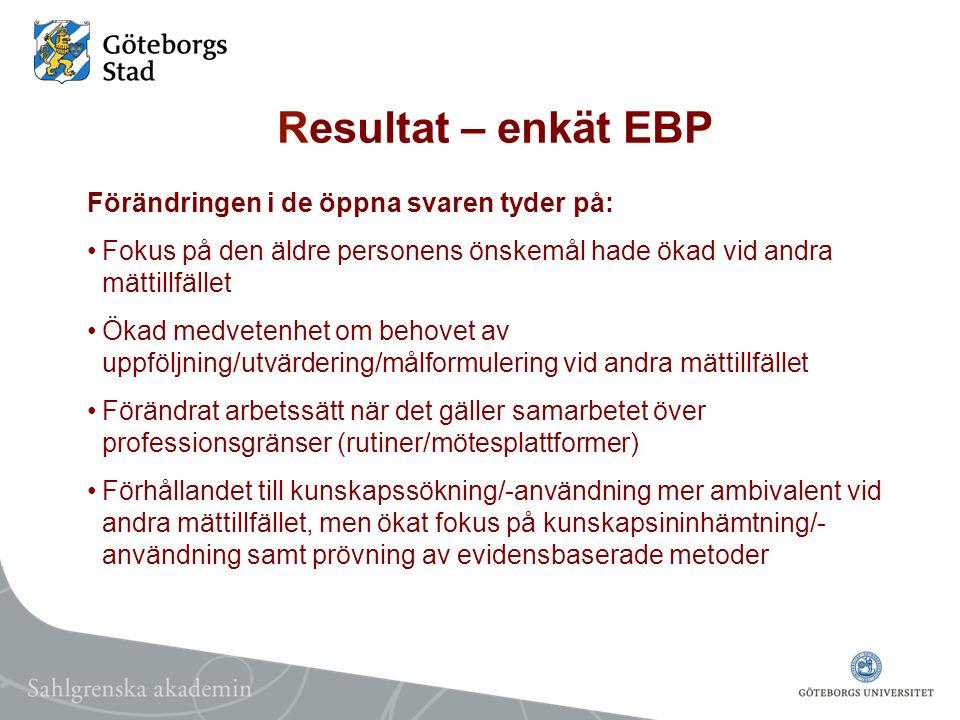 Resultat – enkät EBP Förändringen i de öppna svaren tyder på: Fokus på den äldre personens önskemål hade ökad vid andra mättillfället Ökad medvetenhet