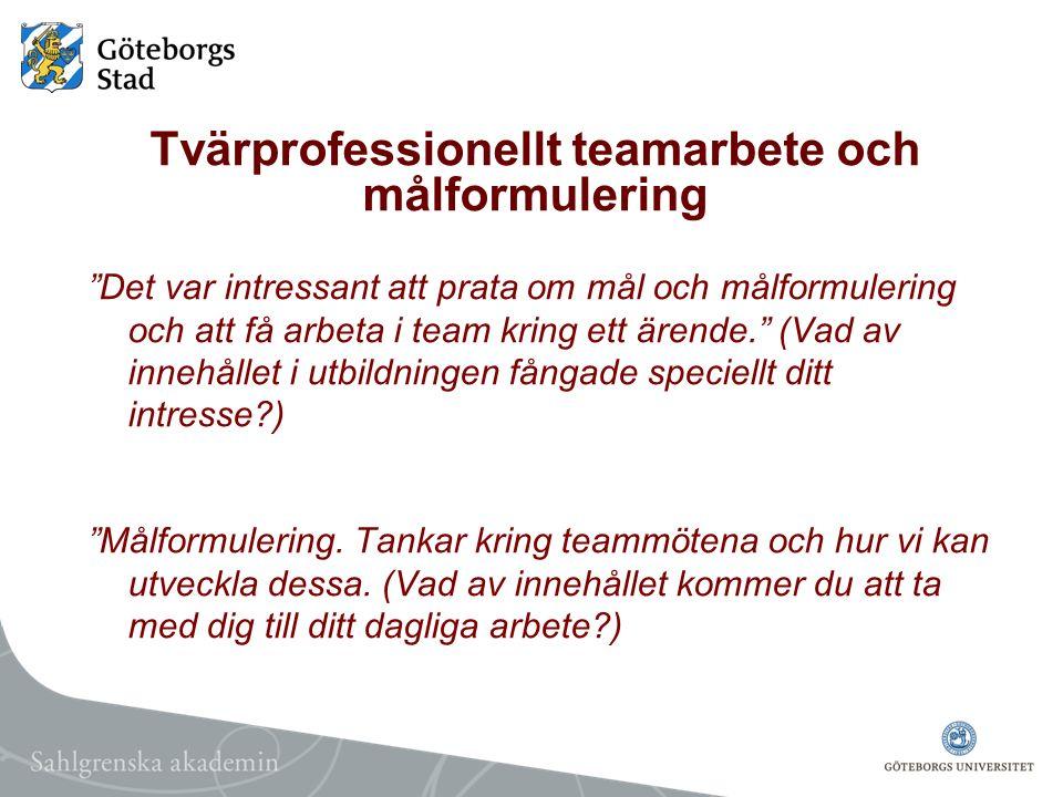 """Tvärprofessionellt teamarbete och målformulering """"Det var intressant att prata om mål och målformulering och att få arbeta i team kring ett ärende."""" ("""