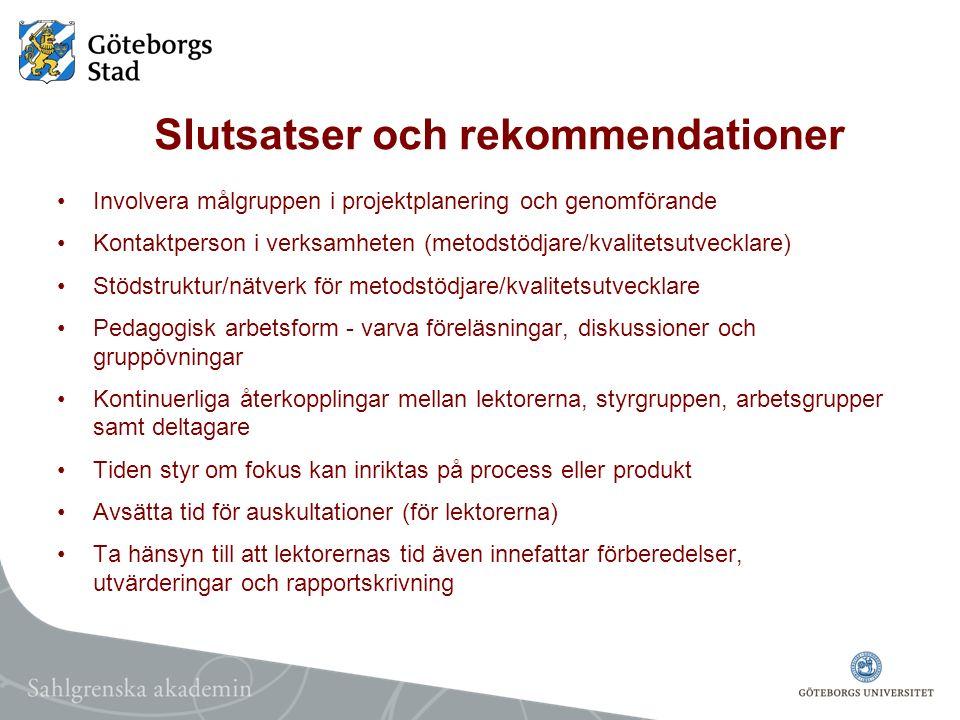 Slutsatser och rekommendationer Involvera målgruppen i projektplanering och genomförande Kontaktperson i verksamheten (metodstödjare/kvalitetsutveckla