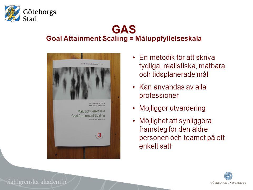 GAS Goal Attainment Scaling = Måluppfyllelseskala En metodik för att skriva tydliga, realistiska, mätbara och tidsplanerade mål Kan användas av alla p