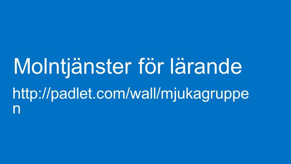 Molntjänster för lärande http://padlet.com/wall/mjukagruppe n