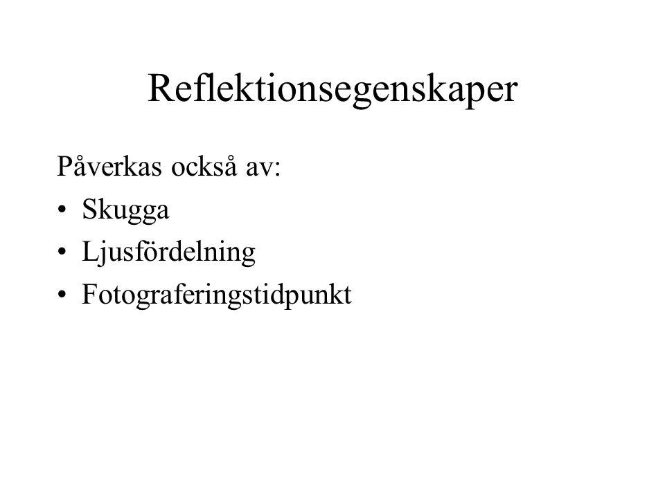 Reflektionsegenskaper Påverkas också av: Skugga Ljusfördelning Fotograferingstidpunkt