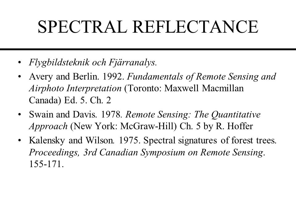SPECTRAL REFLECTANCE Flygbildsteknik och Fjärranalys. Avery and Berlin. 1992. Fundamentals of Remote Sensing and Airphoto Interpretation (Toronto: Max