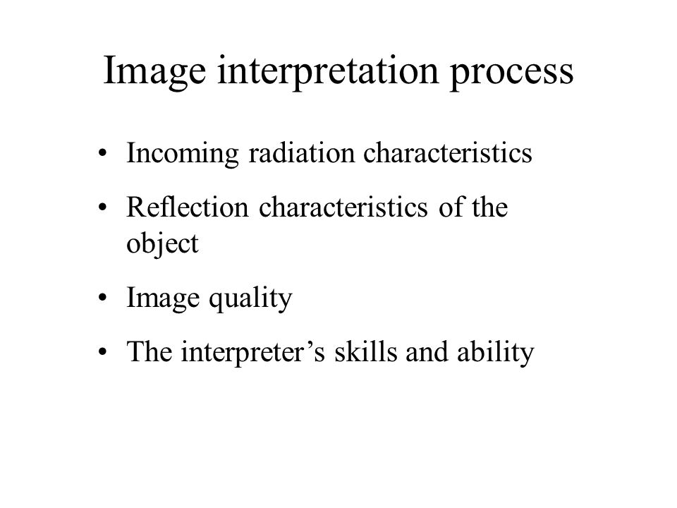 Image interpretation process Incoming radiation characteristics Reflection characteristics of the object Image quality The interpreter's skills and ab