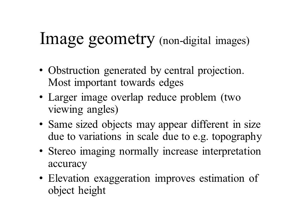 Image geometry (non-digital images) Obstruction generated by central projection. Most important towards edges Larger image overlap reduce problem (two