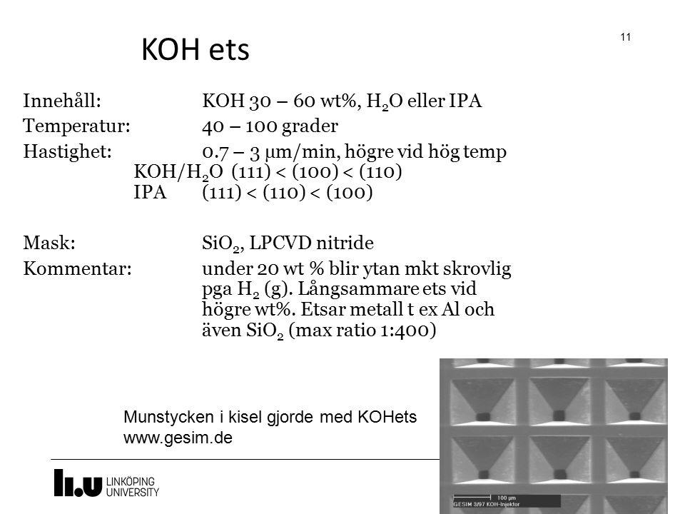 KOH ets 11 Innehåll:KOH 30 – 60 wt%, H 2 O eller IPA Temperatur:40 – 100 grader Hastighet:0.7 – 3 µm/min, högre vid hög temp KOH/H 2 O (111) < (100) <