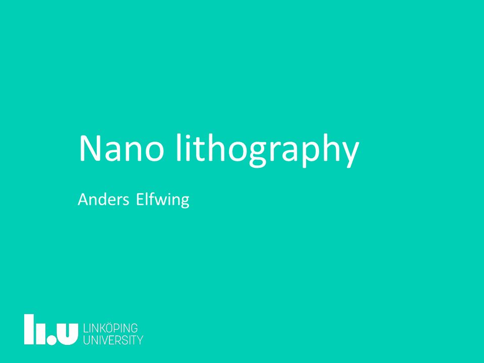Nano lithography Anders Elfwing