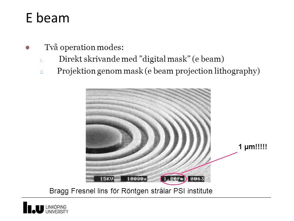 E- beam/ E- projection Exponering sker utan diffraktion λ< 1Å för 10-50KeV elektroner) PMMA vanlig resist Begränsningar Abberation Spridning 5 nm feature size