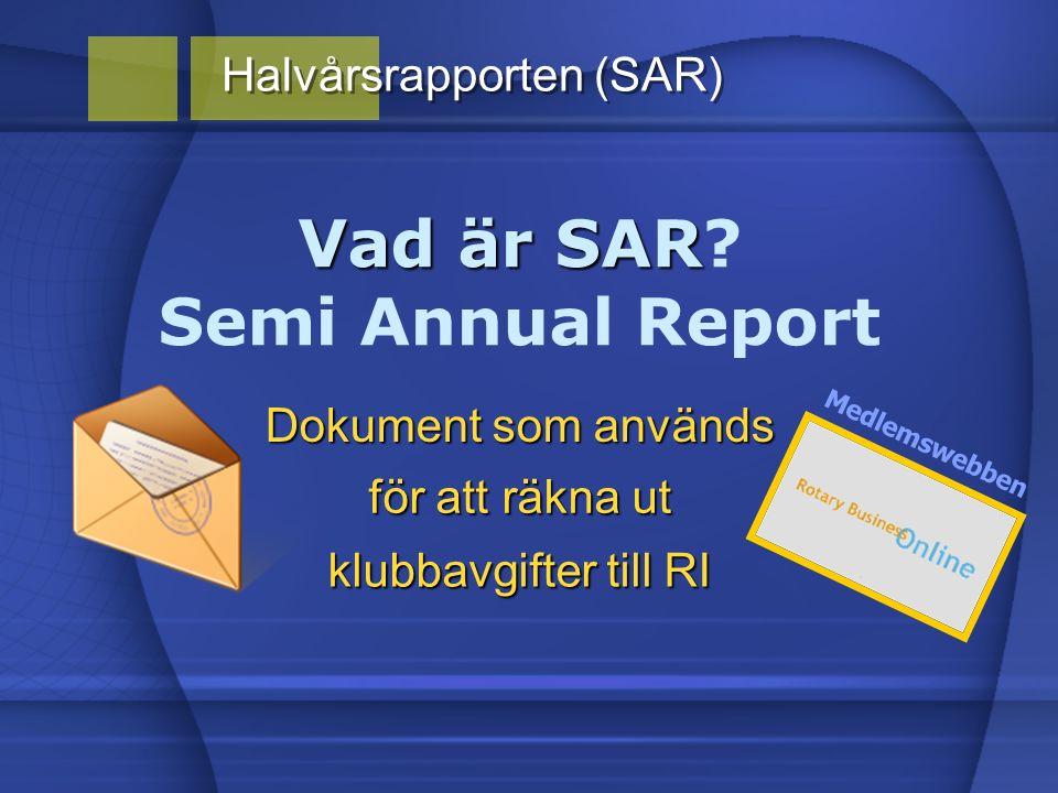 Halvårsrapporten (SAR) Vad är SAR Vad är SAR? Semi Annual Report klubbavgifter till RI Dokument som används för att räkna ut Medlemswebben
