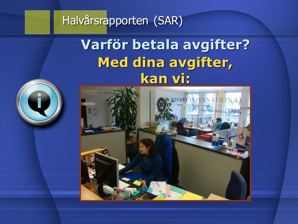 Med dina avgifter, kan vi: Halvårsrapporten (SAR) Varför betala avgifter?