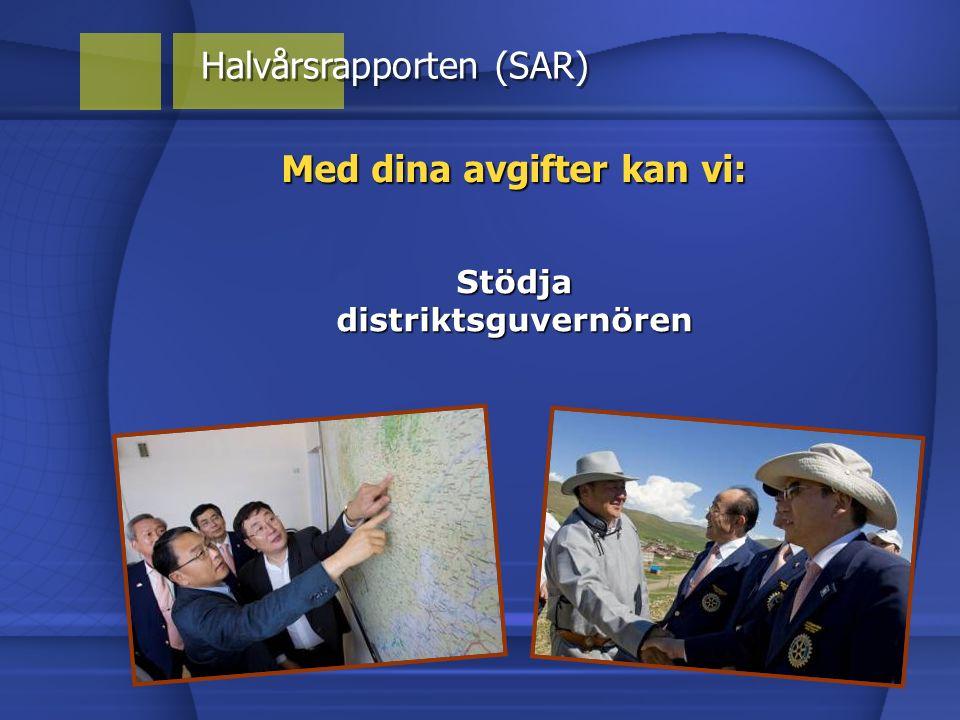 Med dina avgifter kan vi: Halvårsrapporten (SAR) Stödja distriktsguvernören